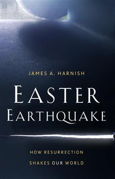 EASTER EARTHQUAKE: How Resurrection Shakes Our World