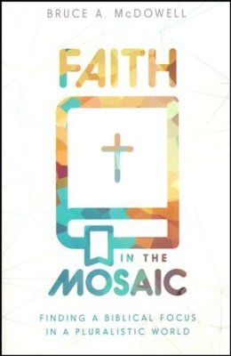 FAITH IN THE MOSAIC: Finding Biblical Focus in a Pluralistic World