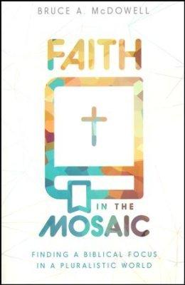 FAITH IN THE MOSAIC: Finding Biblical Focus in a Pluralistic World