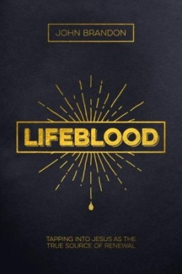 LIFEBLOOD: Tapping into Jesus as the Source of True Renewal