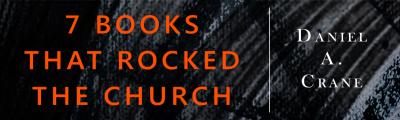 7 Books that Rocked the Church - Daniel A. Crane (Hendrickson)