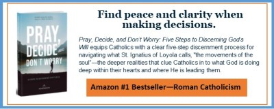 PRAY, DECIDE, DON'T WORRY by Jackie and Bobby Angel in collaboration with Fr. Mike Schmitz (Ascension)ll