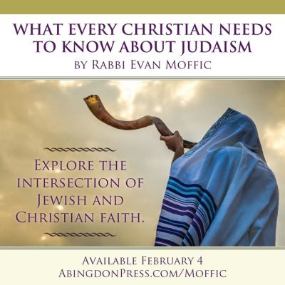 WHAT EVERY CHRISTIAN NEEDS TO KNOW ABOUT JUDIASM - Rabbi Evan Moffic (Abingdon)