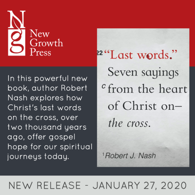 LAST WORDS: SEVEN SAYINGS FROM THE HEART OF CHRIST ON THE CROSS - Robert J. Nash (New Growth)
