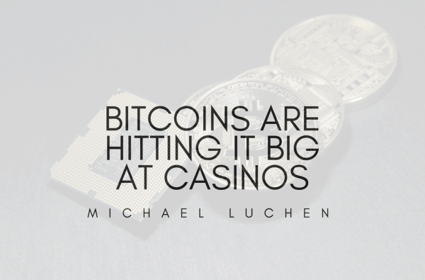 Bitcoins Are Hitting It Big At Casinos