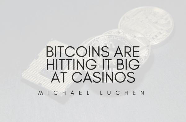 Bitcoins Are Hitting It Big At Casinos