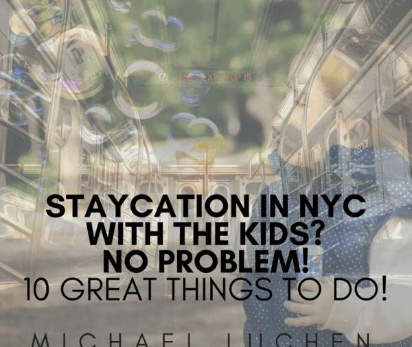 Staycation in NYC With the Kids? No Problem! 10 Great Things To Do!