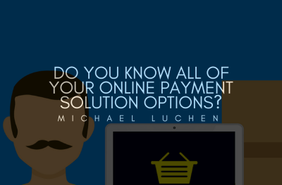 Do You Know All of Your Online Payment Solution Options?