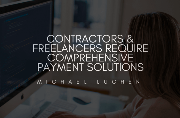 Contractors & Freelancers Require Comprehensive Payment Solutions by Michael Luchen