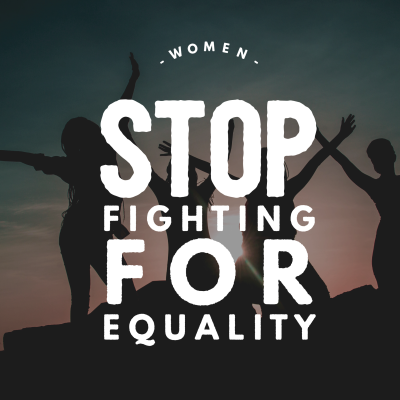 International Womens Day - Stop Fighting for Equality