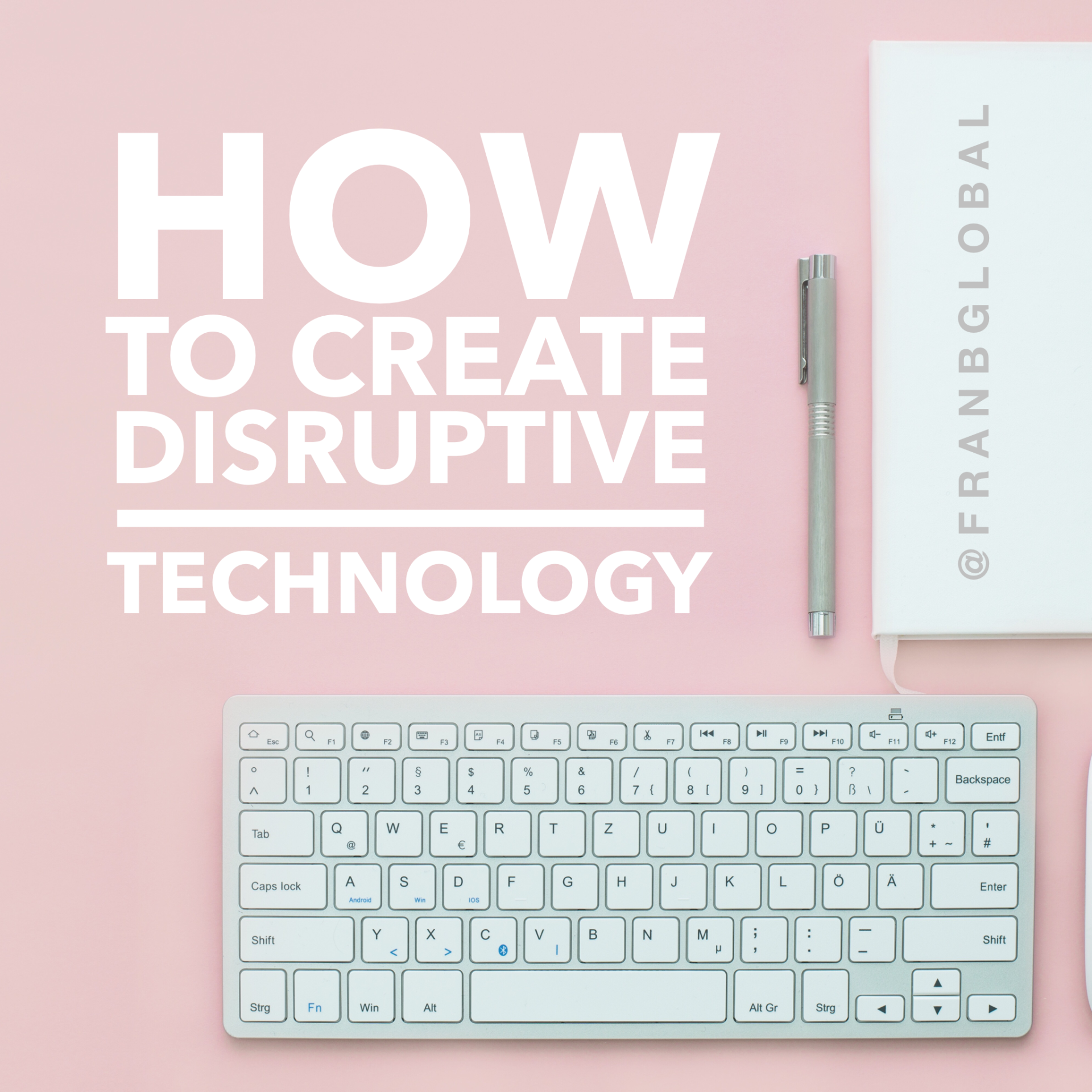 Fran Boorman How to Create Disruptive Technology @FranBGlobal Blog