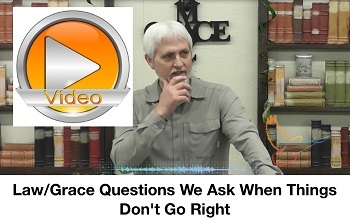 Law/Grace Questions We Ask When Things Don't Go Right
