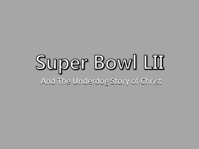Super Bowl Winners and The Underdog Story of Christ