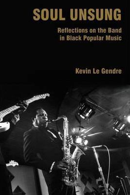 Soul Unsung - Reflections on the Band in Black Popular Music