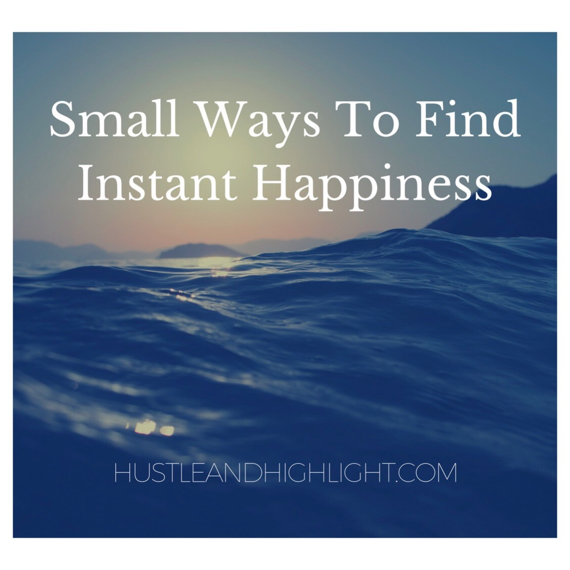 Small Ways to Feel Instant Happiness
