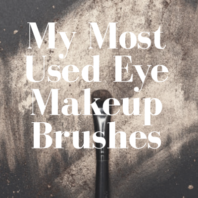 My Most Used Eye Makeup Brushes