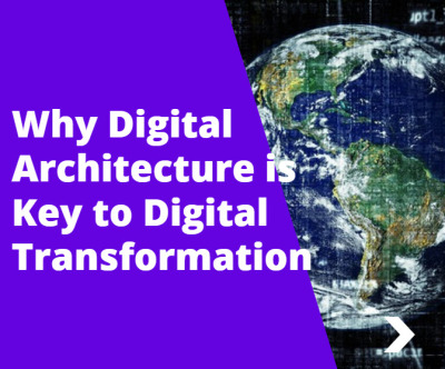 Why Digital Architecture Is The Key To Digital Transformation