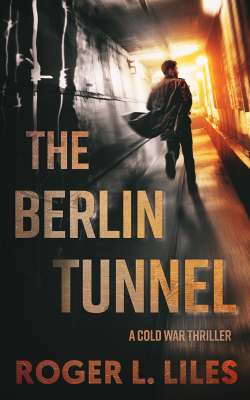 The Berlin Tunnel by Roger L. Liles