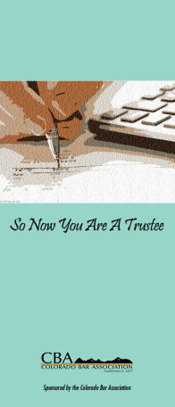 "A picture of the Colorado Bar Association Brochure, ""So Now You Are A Trustee.""  If clicked on, it will open the brochure."