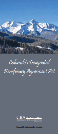 "A picture of the Colorado Bar Association Brochure, ""Colorado's Designated Beneficiary Agreement Act.""  If clicked on, it will open the brochure."
