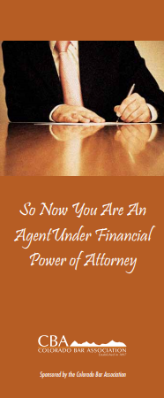 "A picture of the Colorado Bar Association Brochure, ""So Now You Are An Agent Under Financial Power of Attorney.""  If clicked on, it will open the brochure."