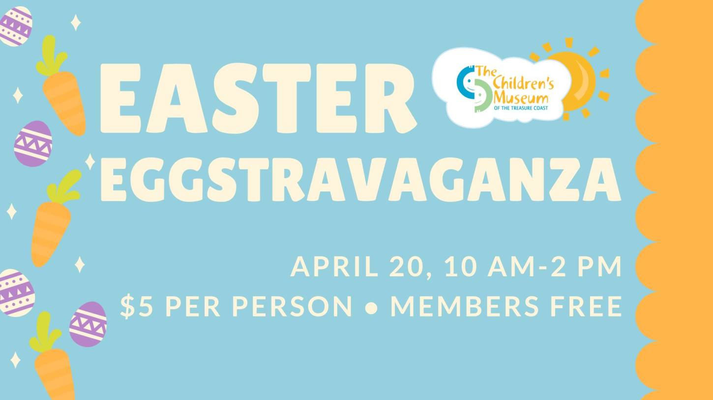 Easter Eggstravaganza at The Children's Museum of the Treasure Coast
