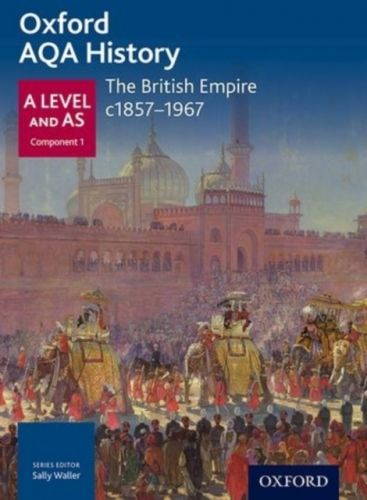 Oxford AQA History for A Level: The British Empire c1857-1967