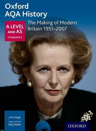 Oxford AQA History for A Level: The Making of Modern Britain 1951-2007