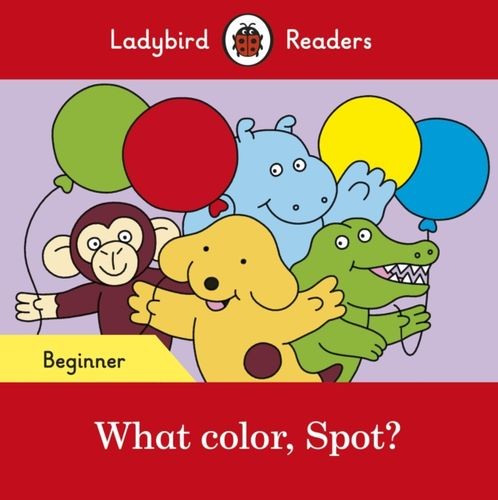 What color, Spot? - Ladybird Readers Beginner Level