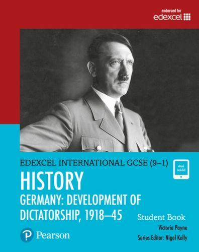 Edexcel International GCSE (9-1) History Development of Dictatorship: Germany 1918-45 Student Book