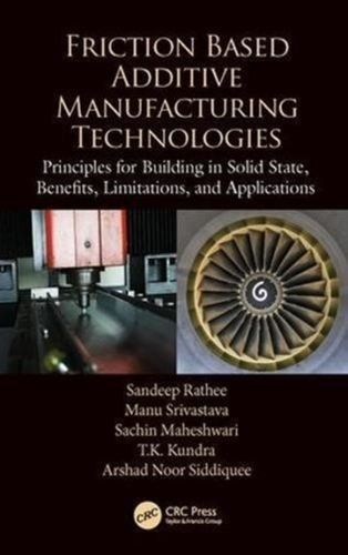 Friction Based Additive Manufacturing Technologies