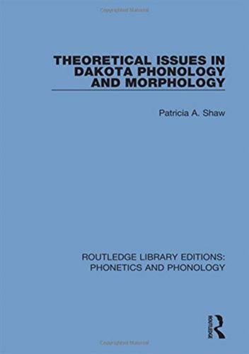 Theoretical Issues in Dakota Phonology and Morphology
