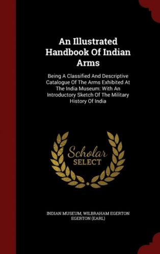 9781298534309 image Illustrated Handbook of Indian Arms