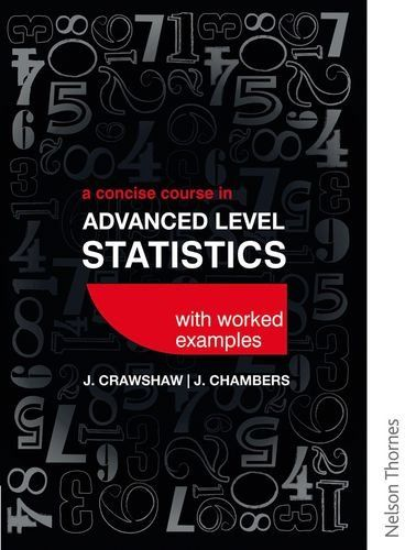 Concise Course in Advanced Level Statistics with worked examples