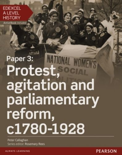 Edexcel A Level History, Paper 3: Protest, agitation and parliamentary reform c1780-1928 Student Book + ActiveBook