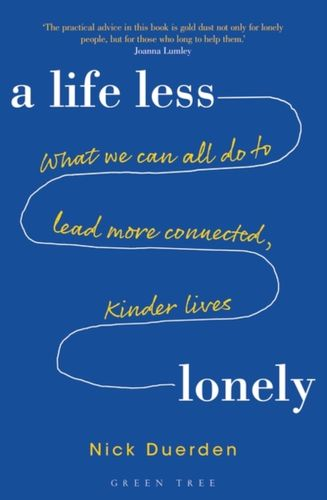 Life Less Lonely: What We Can All Do to Lead More Connected, Kinder Lives