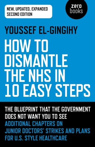 How to Dismantle the NHS in 10 Easy Steps (second edition)