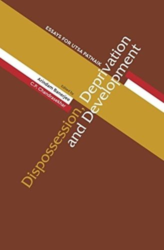 Dispossession, Deprivation, and Development - Essays for Utsa Patnaik