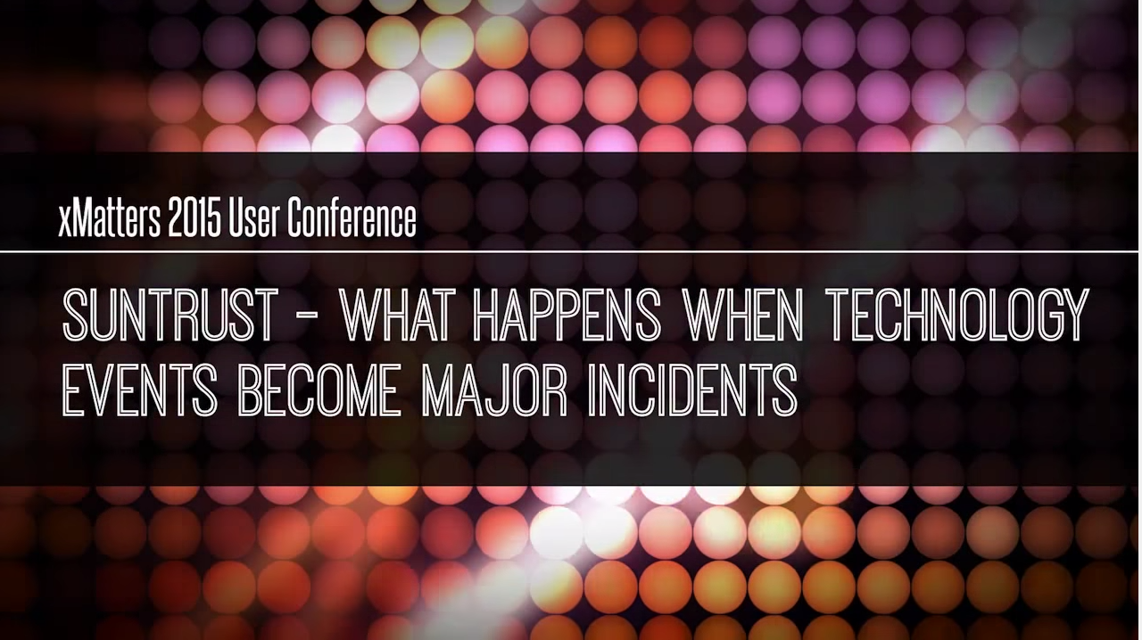 SunTrust – What Happens When Technology Events Become Major Incidents