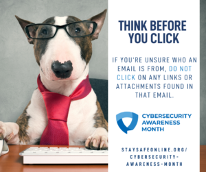Think before your click during Cybersecurity Awareness Month and always.