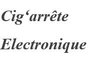 Cig'Arrête Cigarettes électroniques