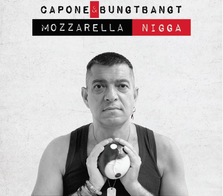 Mozzarella Nigga - Capone & BungtBangt