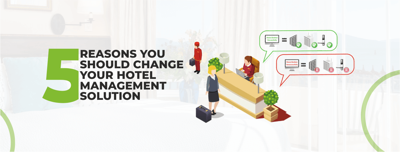 5 REASONS YOU SHOULD CHANGE YOUR HOTEL MANAGEMENT SOLUTION