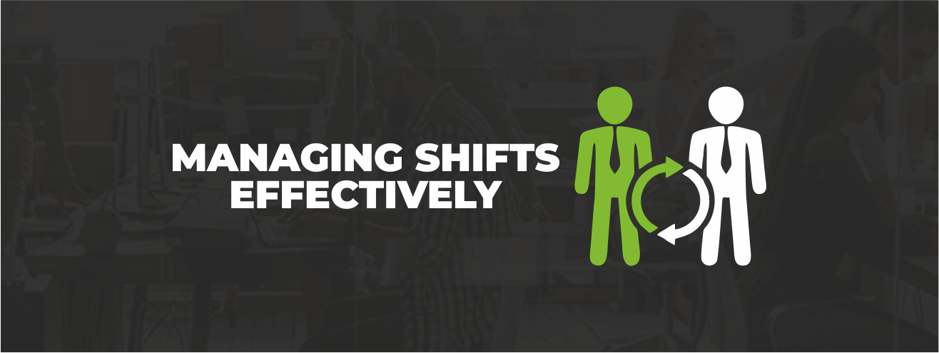 MANAGING SHIFT EFFECTIVELY