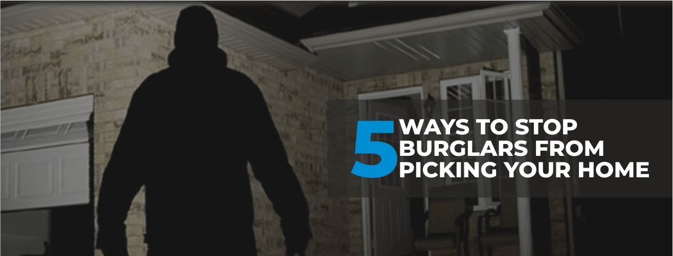 5 WAYS TO STOP BURGLARS FROM PICKING YOUR HOME