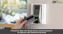 6 Reasons Why You Need Access Control Systems to improve your Business Security