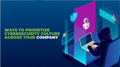 Ways to prioritize cybersecurity culture across your company