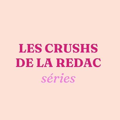 Les crushs de la rédac : séries